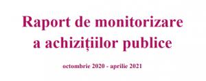 Raport de monitorizare a achizițiilor publice octombrie 2020 – aprilie 2021 | AGER